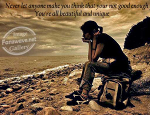 """... You Not Good Enough You're All Beautiful And Unique """" ~ Sad Quote"""
