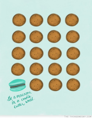 Be a Macaron in a Cookie Cutter World