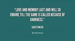 File Name : quote-Gene-Fowler-love-and-memory-last-and-will-so-86373 ...