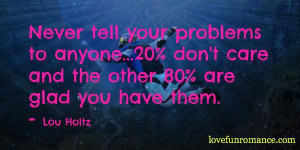 ... 20% don't care and the other 80% are glad you have them. - Lou Holtz