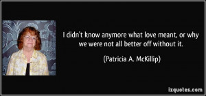 ... or why we were not all better off without it. - Patricia A. McKillip