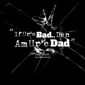 Bad Dad Quotes Quotes picture: if ur'e bad