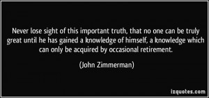 Never lose sight of this important truth, that no one can be truly ...