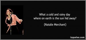 what a cold and rainy day where on earth is the sun hid away ...