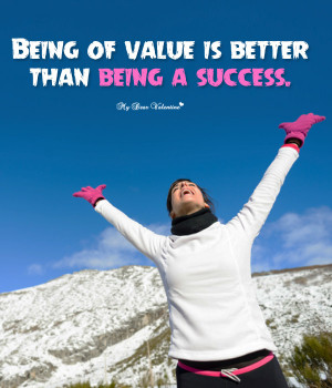 Inspirational Picture Quotes - Being of value is better