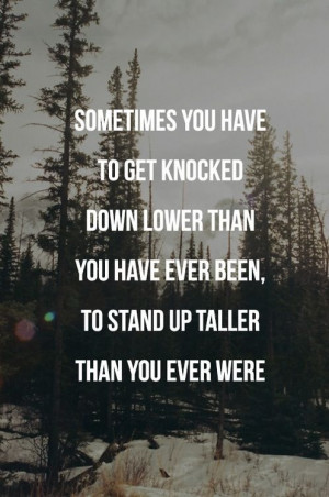 When life knocks you down, get back up.