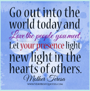 Mother Teresa Quotes on Love, Love the People you meet quotes, your ...