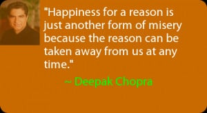 Happiness for a reason is just another form of misery because the ...