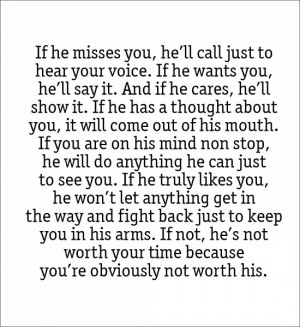 he misses you, he'll call just to hear your voice. If he wants you, he ...