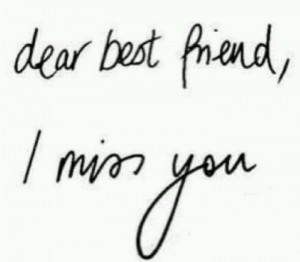Dear best friend, I miss you