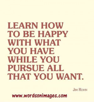 Learn how to be happy with what you have..
