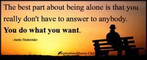 InspirationalQuotes.Club - best part, being alone, alone, answer, want ...