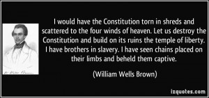 would have the Constitution torn in shreds and scattered to the four ...