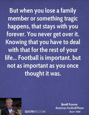 Family Football Quotes But when you lose a family