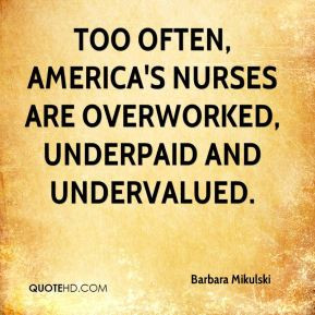 ... Too often, America's nurses are overworked, underpaid and undervalued