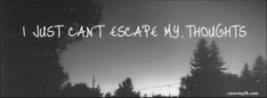 Just Cant Escape My Thoughts Facebook Cover