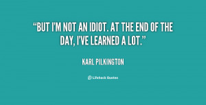 quote-Karl-Pilkington-but-im-not-an-idiot-at-the-148888_1.png