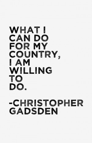 Christopher Gadsden Quotes amp Sayings