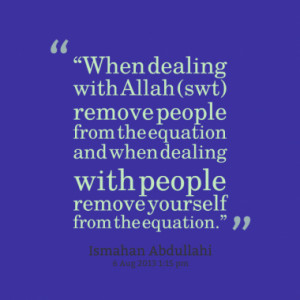 ... people from the equation and when dealing with people remove yourself