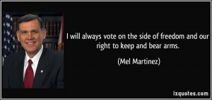 ... side of freedom and our right to keep and bear arms. - Mel Martinez