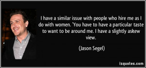 have a similar issue with people who hire me as I do with women ...