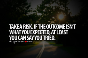 ... Isn't What You Expected, At Least You Can Say You Tried ~ Life Quote