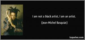 quote-i-am-not-a-black-artist-i-am-an-artist-jean-michel-basquiat ...
