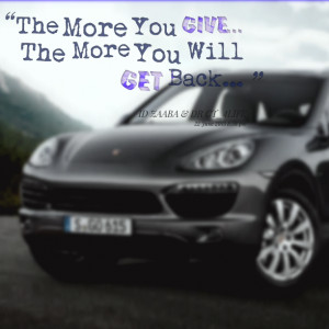 Quotes Picture: the more you give the more you will get back