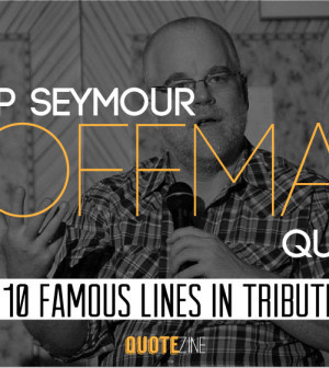 Philip Seymour Hoffman Quotes 10 Famous Lines In Tribute