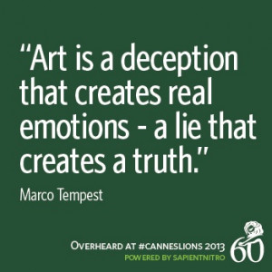 ... emotions - a lie that creates the truth.