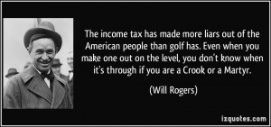income tax has made more liars out of the American people than golf ...