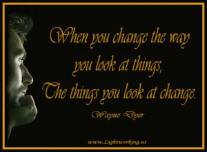Change your thoughts, Change your life..Dr Wayne Dyer