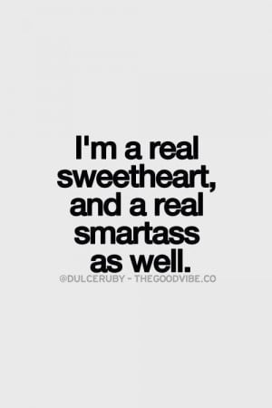 Smartass sweetheart lol