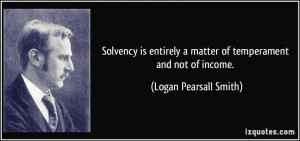 Solvency is entirely a matter of temperament and not of income ...