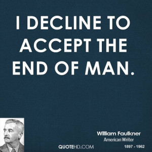 decline to accept the end of man.