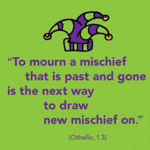 ... way to draw new mischief on.