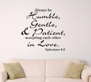 "This week, our verse is Ephesians 4:2 ""Be completely humble and ..."
