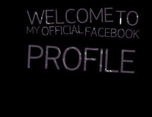 Quotes Picture: welcome to my official facebook profile