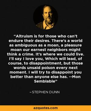 ... you better than anyone else has. --Mon Semblable - Stephen Dunn