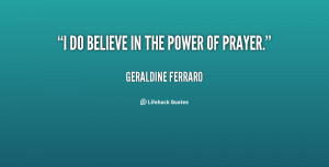 quote-Geraldine-Ferraro-i-do-believe-in-the-power-of-14757.png