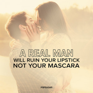 Real Man Will Ruin Your Lipstick, Not Your Mascara