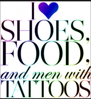 ... is True. Sexy Shoes, Good Food, and men (not boys) with tattoos