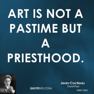 Art is not a pastime but a priesthood.