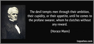The devil tempts men through their ambition, their cupidity, or their ...