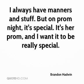... have manners and stuff But on prom night it 39 s special It 39 s