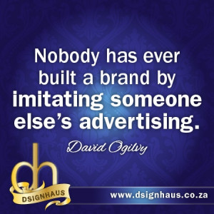 Nobody has ever built a brand by imitating someone else's advertising ...