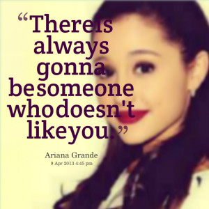 Quotes Picture: there is always gonna be someone who doesn't like you