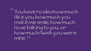 ... me smile, how much I love talking to you, or how much I wish you were