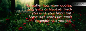 no matter how many quotes , Pictures , song lyrics or however much you ...