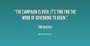 The campaign is over. It's time for the work of governing to begin ...